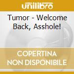Tumor - Welcome Back, Asshole! cd musicale di TUMOR