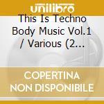 THIS IS TECHNO BODY MUSIC VOL.1           cd musicale di Artisti Vari