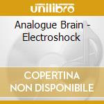 Analogue Brain - Electroshock cd musicale di Brain Analogue