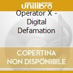 Operator X - Digital Defamation cd musicale
