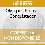 Olympos Mons - Conquistador cd musicale di Mons Olympos
