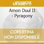 Amon Duul II - Pyragony cd musicale di AMON DUUL II