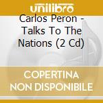 TALKS TO THE NATIONS                      cd musicale di Carlos Peron
