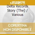 DELTA RECORDS STORY, THE cd musicale di ARTISTI VARI
