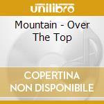 Mountain - Over The Top cd musicale di MOUNTAIN