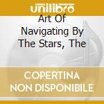 ART OF NAVIGATING BY THE STARS, THE       cd musicale di SIEGES EVEN