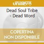 DEAD WORD, THE                            cd musicale di DEAD SOUL TRIBE