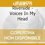 VOICES IN MY HEAD cd musicale di RIVERSIDE