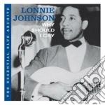 Lonnie Johnson -  Why Should I Cry cd musicale di Lonnie Johnson