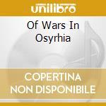 OF WARS IN OSYRHIA                        cd musicale di FAIRYLAND