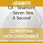 CD - SINAMORE - SEVEN SINS A SECOND cd musicale di SINAMORE