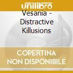 CD - VESANIA - DISTRACTIVE KILLUSIONS cd musicale di VESANIA