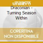 Draconian - Turning Season Within cd musicale di DRACONIAN