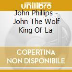 JOHN THE WOLFKING OF L.A. cd musicale di John Phillips