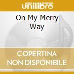 ON MY MERRY WAY                           cd musicale di Artisti Vari