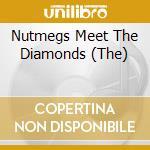 NUTMEGS MEET THE DIAMONDS, THE            cd musicale di Artisti Vari