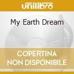 MY EARTH DREAM                            cd musicale di EDEMBRIDGE