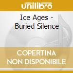 BURIED SILENCE                            cd musicale di Ages Ice