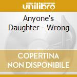 Anyone's Daughter - Wrong cd musicale di ANYONE'S DAUGHTER