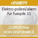 Elektro-polizei/alarm fur fusspils 11 cd musicale