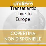 LIVE IN EUROPE (2CD) cd musicale di TRANSATLANTIC