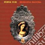 Popol Vuh - Hosianna Mantra cd musicale di Vuh Popol