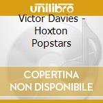 HOXTON POPSTARS                           cd musicale di DAVIES VICTOR