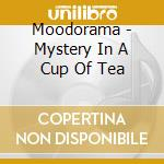 MYSTERY IN A CUP OF TEA cd musicale di MOODORAMA