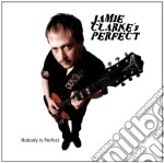 Jamie Clarke's Perfect - Nobody Is Perfect cd musicale