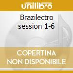 Brazilectro session 1-6 cd musicale