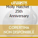 Molly Hatchet - 25th Anniversary cd musicale di Hatchet Molly