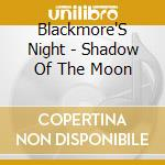 SHADOW OF THE MOON-Ristampa cd musicale di Night Blackmore's
