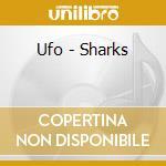 Ufo - Sharks cd musicale di UFO