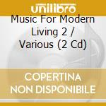 MUSIC FOR MODERN LIVING VOL.9             cd musicale di AA.VV.
