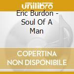 Eric Burdon - Soul Of A Man cd musicale di Eric Burdon
