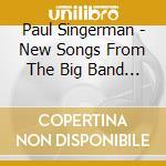 Paul Singerman - New Songs From The Big Band Era cd musicale di Paul Singerman