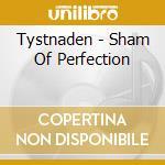 Tystnaden - Sham Of Perfection cd musicale di TYSTNADEN