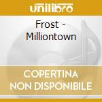 Frost - Milliontown cd musicale di FROST