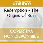 THE ORIGINS OF RUIN cd musicale di REDEMPTION