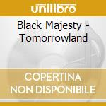 CD - BLACK MAJESTY - TOMORROWLAND cd musicale di Majesty Black