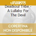 LULLABY FOR THE DEVIL cd musicale di DEADSOUL TRIBE