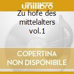 Zu hofe des mittelalters vol.1 cd musicale