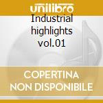 Industrial highlights vol.01 cd musicale