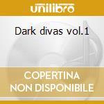 Dark divas vol.1 cd musicale