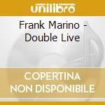 CD - MARINO, FRANK - DOUBLE LIVE - RE RELEASE cd musicale di Frank Marino