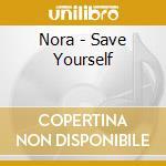 Nora - Save Yourself cd musicale di NORA