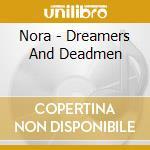 Nora - Dreamers And Deadmen cd musicale di NORA