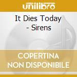 It Dies Today - Sirens cd musicale di IT DIES TODAY