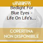 Bedlight For Blue Eyes - Life On Life's Terms cd musicale di BEDLIGHT FOR BLUE EY