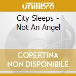 City Sleeps - Not An Angel cd musicale di Sleeps City